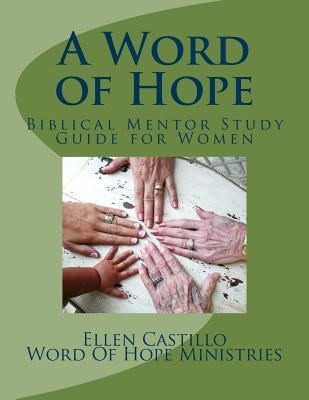 Biblical Mentoring, Life on Life: An Introduction to Sharing a Word of Hope in One-Another Ministry for Women  by  Ellen Castillo