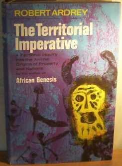 Territorial Imperative, The: Personal Inquiry into the Animal Origins of Property and Nations  by  Robert Ardrey