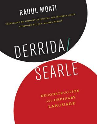 Derrida, Searle: Deconstruction and Ordinary Language Raoul Moati