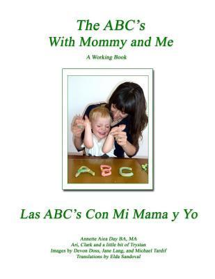 The ABCs with Mommy and Me: A Working Book: Exploring and Sharing Your Childs World with Art  by  Annette Aiea Day