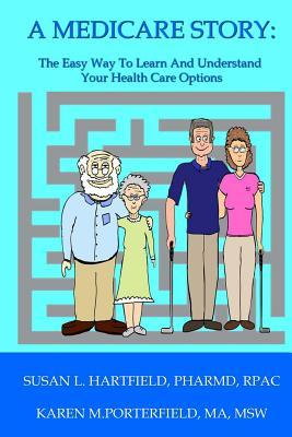 A Medicare Story: The Easy Way to Learn and Understand Your Health Care Options  by  Susan L Hartfield
