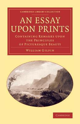 An Essay Upon Prints: Containing Remarks Upon the Principles of Picturesque Beauty  by  William Gilpin