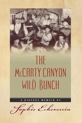 The McCarty Canyon Wild Bunch: A Riotous Memoir  by  MS Sophie Echeverria