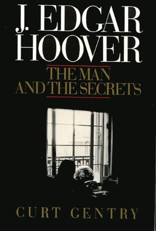 J.Edgar Hoover: The Man and the Secrets Curt Gentry