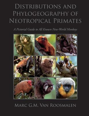 Distributions and Phylogeography of Neotropical Primates: A Pictorial Guide to All Known New-World Monkeys Marc G.M. van Roosmalen
