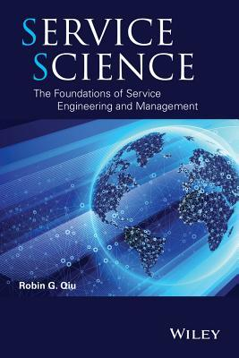 Service Science: The Foundations of Service Engineering and Management  by  Robin G Qiu