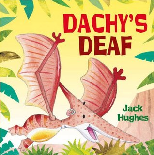 Dachys Deaf (Dinosaur Friends)  by  Jack Hughes