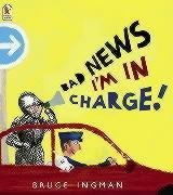 Bad News, Im In Charge!  by  Bruce Ingman