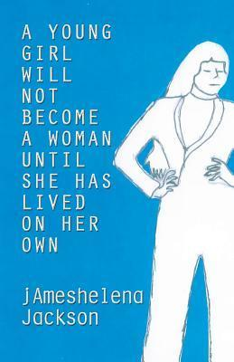 A Young Girl Will Not Become a Woman Until She Has Lived on Her Own  by  Jameshelena Jackson