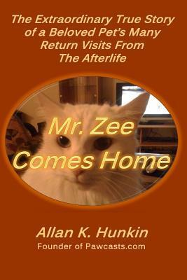 Mr. Zee Comes Home: The Extraordinary True Story of a Beloved Pets Many Return Visits from the Afterlife  by  Allan Hunkin