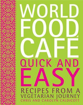 World Food Cafe: Quick and Easy: Recipes from a Vegetarian Journey Chris Caldicott