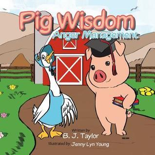 Pig Wisdom: Anger Management  by  B.J.  Taylor