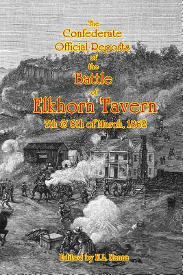The Confederate Official Reports of the Battle of Elkhorn Tavern: 7th & 8th of March, 1862  by  H. L. Hanna
