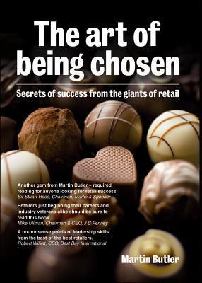 The Art of Being Chosen: Secrets of Success from Giants of Retail  by  Martin Butler