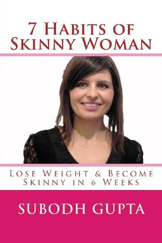 7 Habits of Skinny Woman: Lose Weight and Become Skinny in 6 Weeks  by  MR Subodh Gupta