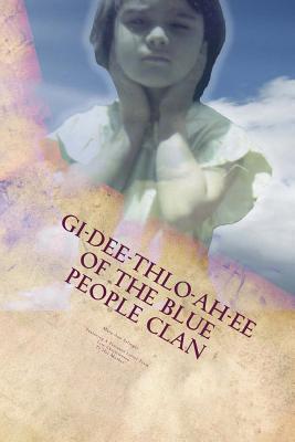 GI-Dee-Thlo-Ah-Ee of the Blue People Clan  by  Mary Ann Eslinger
