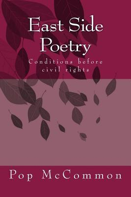 East Side Poetry: Conditions Before Civil Rights  by  Pop McCommon