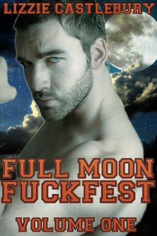 Full Moon Fuck Fest: Volume One  by  Lizzie Castlebury