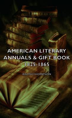 American Literary Annuals & Gift Book 1825-1865 Ralph Thompson