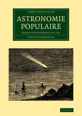 Astronomie Populaire: Description Generale Du Ciel  by  Camille Flammarion