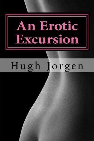 An Erotic Excursion Hugh Jorgen