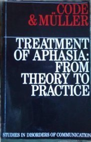 Treatment of Aphasia: From Theory to Practice Chris Code