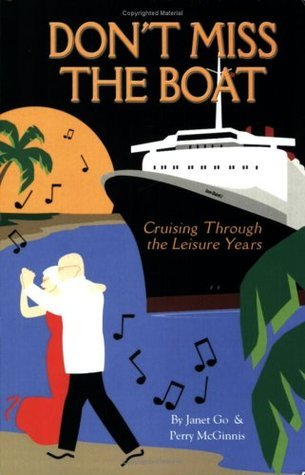 Dont Miss the Boat: Cruising Through the Leisure Years  by  Janet G. Go