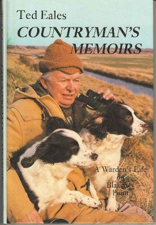 Ted Eales Countrymans Memoirs: A Wardens Life on Blakeney Point  by  Ted Eales