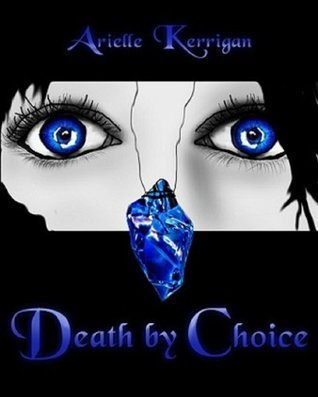 Death  by  Choice by Arielle Kerrigan