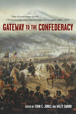 Gateway to the Confederacy: New Perspectives on the Chickamauga and Chattanooga Campaigns, 1862-1863  by  Evan C. Jones