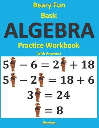 Beary Fun Basic Algebra Practice Workbook  by  Bearlyn