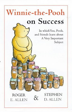 Winnie The Pooh On Success: In Which You, Pooh And Friends Learn About A Very Important Roger E. Allen