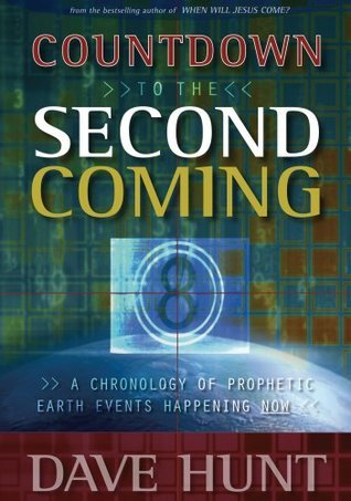 Countdown to the Second Coming: A Concise Examination of Biblical Prophecies of the Last Days  by  Dave Hunt
