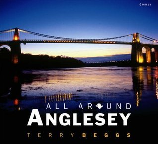 All Around Anglesey. Terry Beggs Terry Beggs