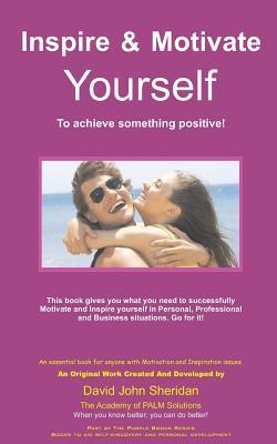 Inspire & Motivate Yourself: To Achieve Something Positive! David John Sheridan