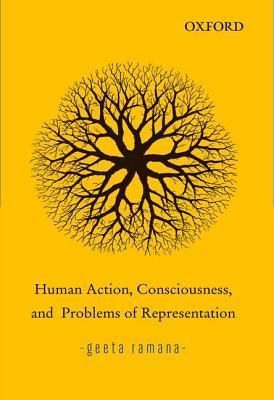 Human Action, Consciousness, and Problems of Representation  by  Geeta Ramana