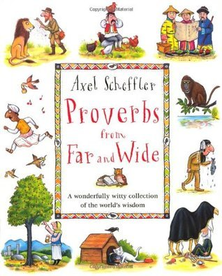 Proverbs from Far and Wide  by  Axel Scheffler