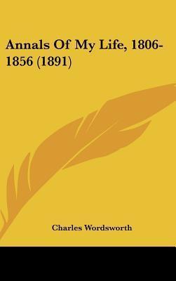 Annals of My Life, 1806-1856 (1891) Charles Wordsworth