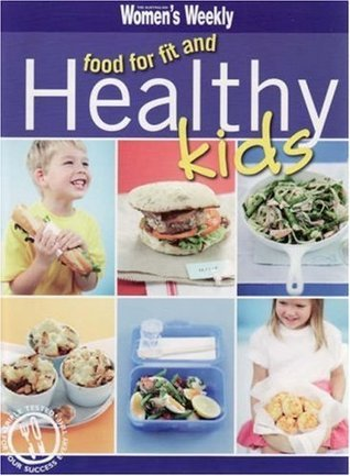 Food for Fit and Healthy Kids..  by  The Australian Womens Weekly