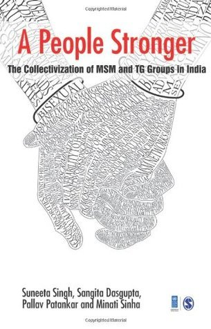 A People Stronger: The Collectivization of Msm and Tg Groups in India  by  Suneeta Singh