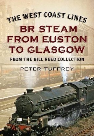 The West Coast Lines: Br Steam from Euston to Glasgow  by  Peter Tuffrey