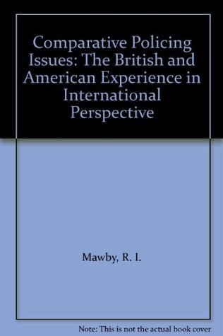 Comparative Policing Issues: The British And American System In International Perspective  by  Rob I. Mawby
