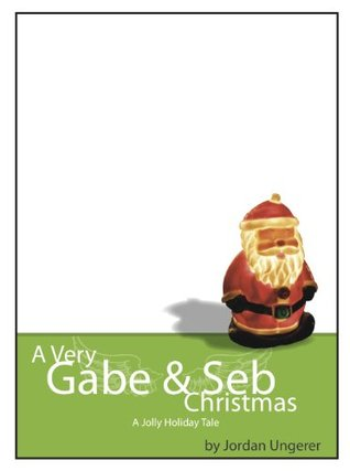 A Very Gabe & Seb Christmas: A Jolly Holiday Tale  by  Jordan Ungerer