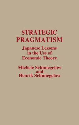Strategic Pragmatism: Japanese Lessons in the Use of Economic Theory Michele Schmiegelow