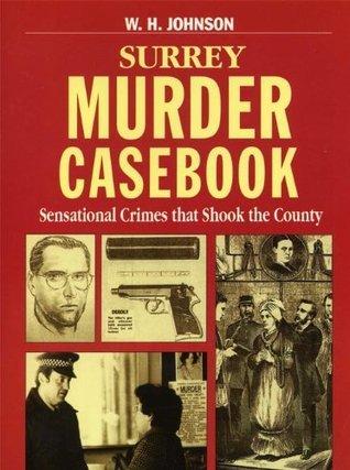Surrey Murder Casebook  by  W.H. Johnson