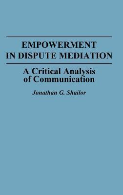 Empowerment In Dispute Mediation: A Critical Analysis Of Communication  by  Jonathan G. Shailor