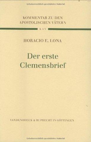 Der Erste Clemensbrief: Ubersetzt Und Erklart  by  Horacio E. Lona