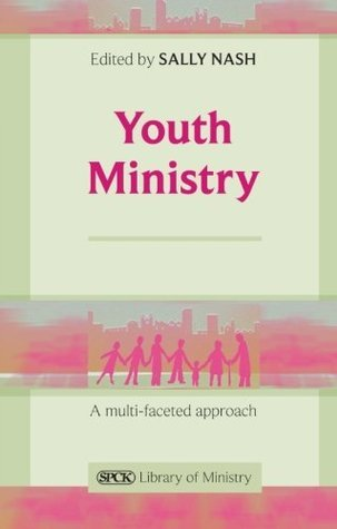 Youth Ministry - A Multifaceted Approach  by  Sally Ed Nash