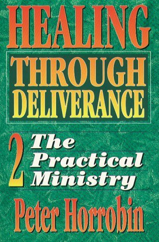 Healing Through Deliverance: 2. The Practical Ministry  by  Peter Horrobin