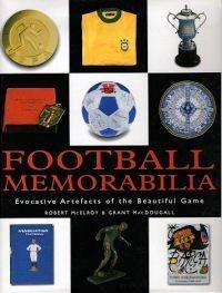 Football Memorabilia : Evocative Artefacts of the Beautiful Game Grant MacDougall